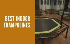 Best Indoor Trampolines