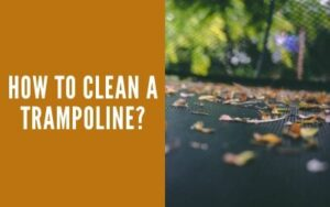 Read more about the article How To Clean A Trampoline – Complete Guide For All Parts