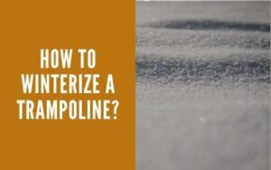 How To Winterize A Trampoline