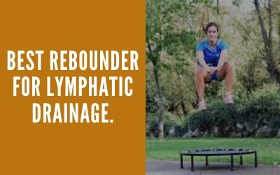Read more about the article 6 Best Rebounder for Lymphatic Drainage in 2021
