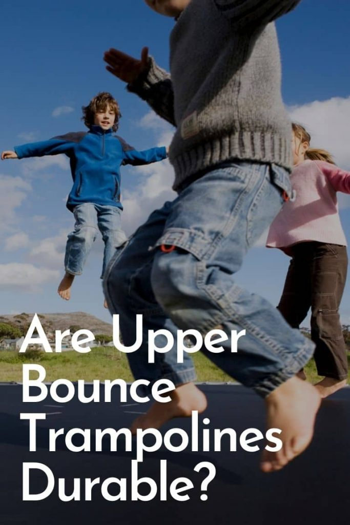 Are Upper Bounce Trampolines durable