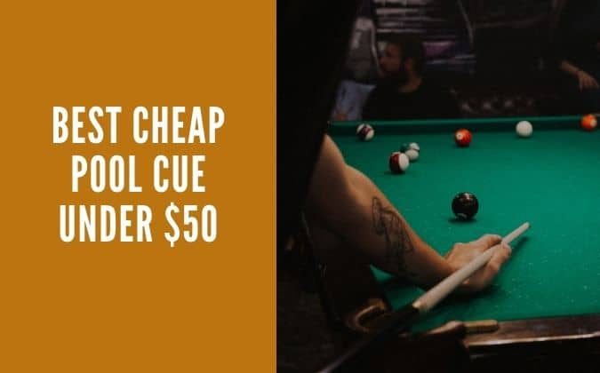Best Cheap Pool Cue Under $50
