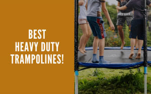 Read more about the article 8 Best Heavy Duty Trampolines with High Weight Capacity
