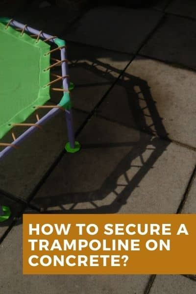 How to secure a trampoline on concrete