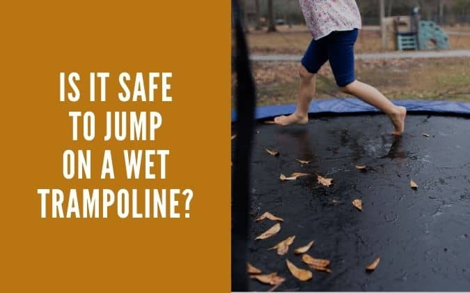 Is it safe to jump on a wet trampoline