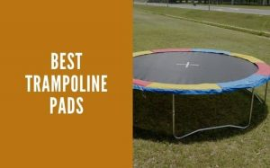Read more about the article Best Trampoline Pads to Prevent Injuries and Ensure Safety