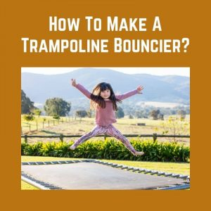 How To Make A Trampoline Bouncier