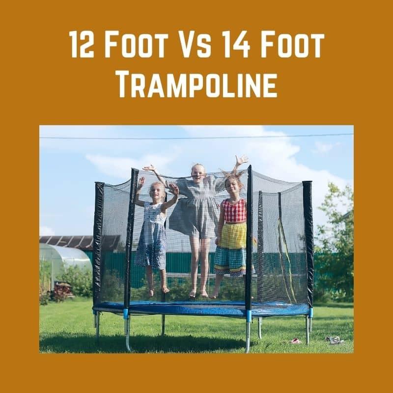 12 Foot Vs 14 Foot Trampoline