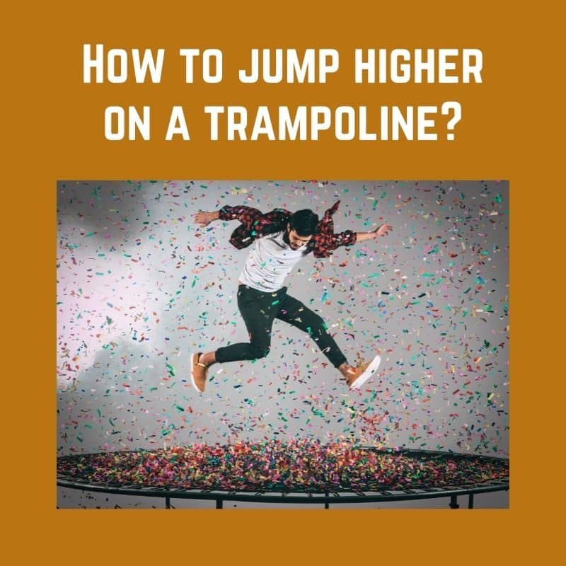 How to jump higher on a trampoline
